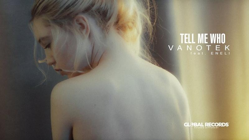 Vanotek feat Eneli Tell Me Who Official Video