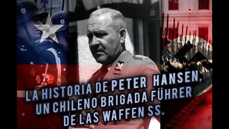 La Historia de Peter Hansen , un chileno brigada Führer de las Waffen SS.