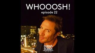 WHOOOSH! on Duran Duran Radio with Simon Le Bon & Katy - Episode 22!