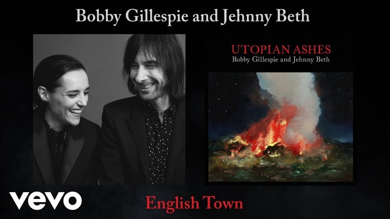 Bobby Gillespie Jehnny Beth English Town Official Audio