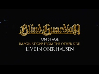 Blind Guardian : On Stage. Imaginations From The Other Side. Live In Oberhausen 2016