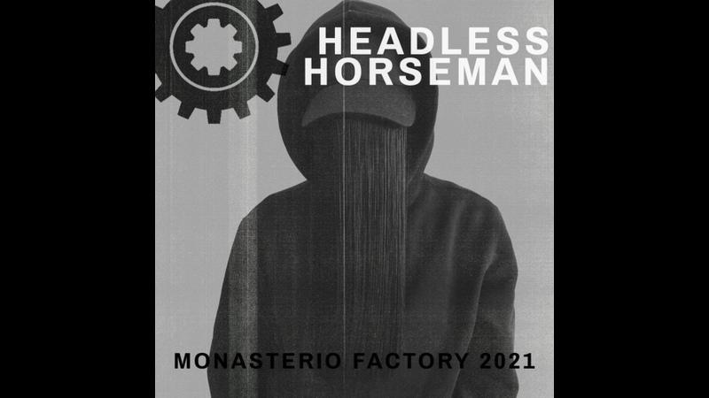 Headless Horseman @ Monasterio Factory 2021