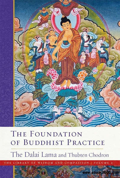 The Foundation of Buddhist Practice (The Library of Wisdom and Compassion)