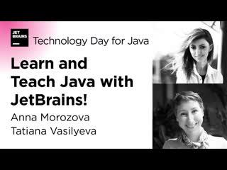 Learn and Teach Java with JetBrains! By Anna Morozova and Tatiana Vasilyeva (2020)