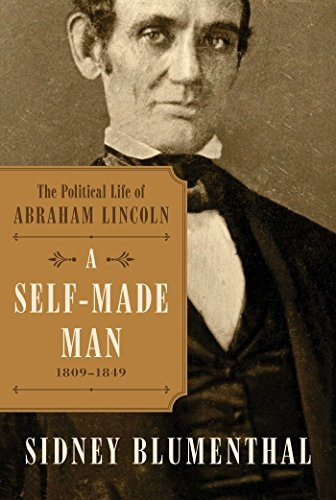 A Self-Made Man The Political Life of Abraham Lincoln- 1809 - 1849