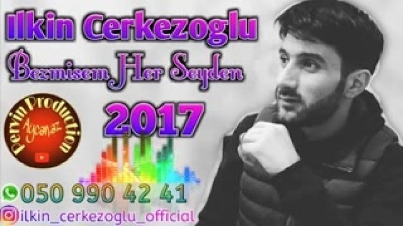 Ilkin Cerkezoglu - Bezmisem Her Seyden 2018