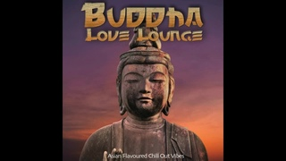 Buddha Love Lounge 2020 - Asian Flavoured Chill Out Vibes (Continuous Bar Del Mar Cafe Mix)