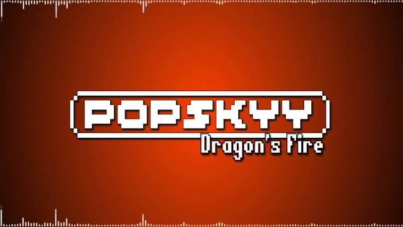 Popskyy - Dragons Fire