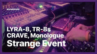 LYRA-8, TR-8s, CRAVE, Monologue — Strange Event