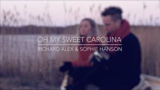 Sophie Hanson Richard Alex - Oh My Sweet Carolina (Ryan Adams Cover)